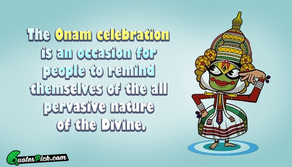 The Onam Celebration Is An Occasion Quote by Unknown